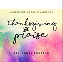 Picture of Understanding the Dynamics of Thanksgiving & Praise (CD)